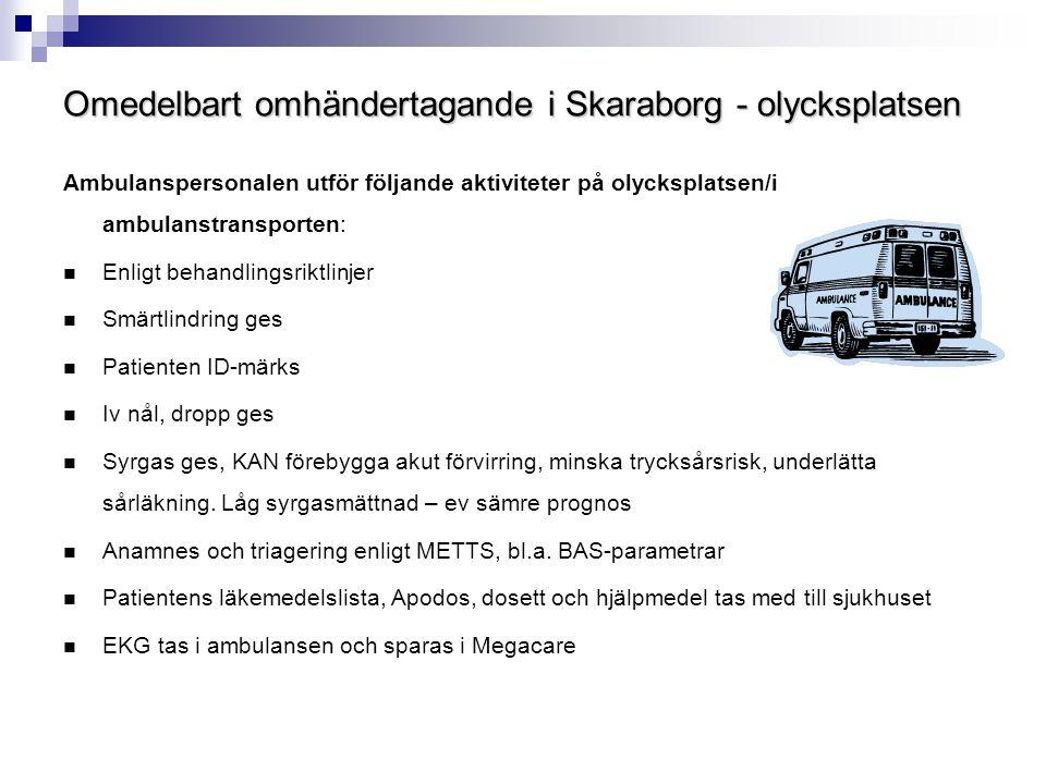 Omedelbart omhändertagande i Skaraborg - på sjukhuset  Patienten läggs i en riktig säng med tjock madrass  Lassekuddar - stabiliserar skadat ben  Allmänmedicinskt tillstånd: Medicinskt stabil.