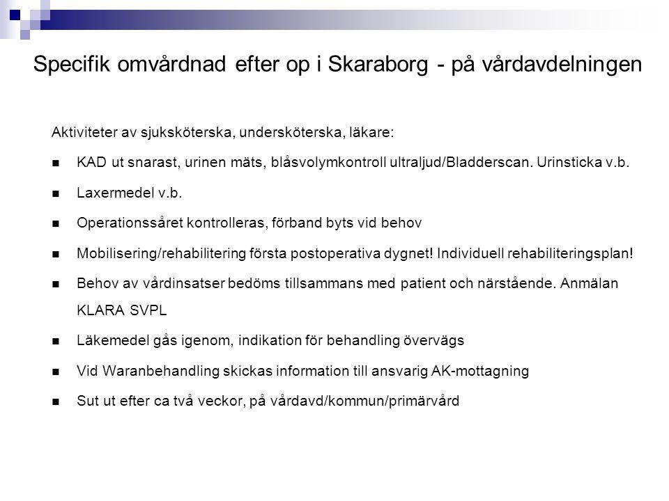 Specifik omvårdnad efter op i Skaraborg - på vårdavdelningen Aktiviteter av sjuksköterska, undersköterska, läkare:  KAD ut snarast, urinen mäts, blås