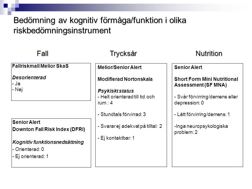 Bedömning av kognitiv förmåga/funktion i olika riskbedömningsinstrument Fallriskmall Melior SkaS Desorienterad - Ja - Nej Melior/Senior Alert Modifier