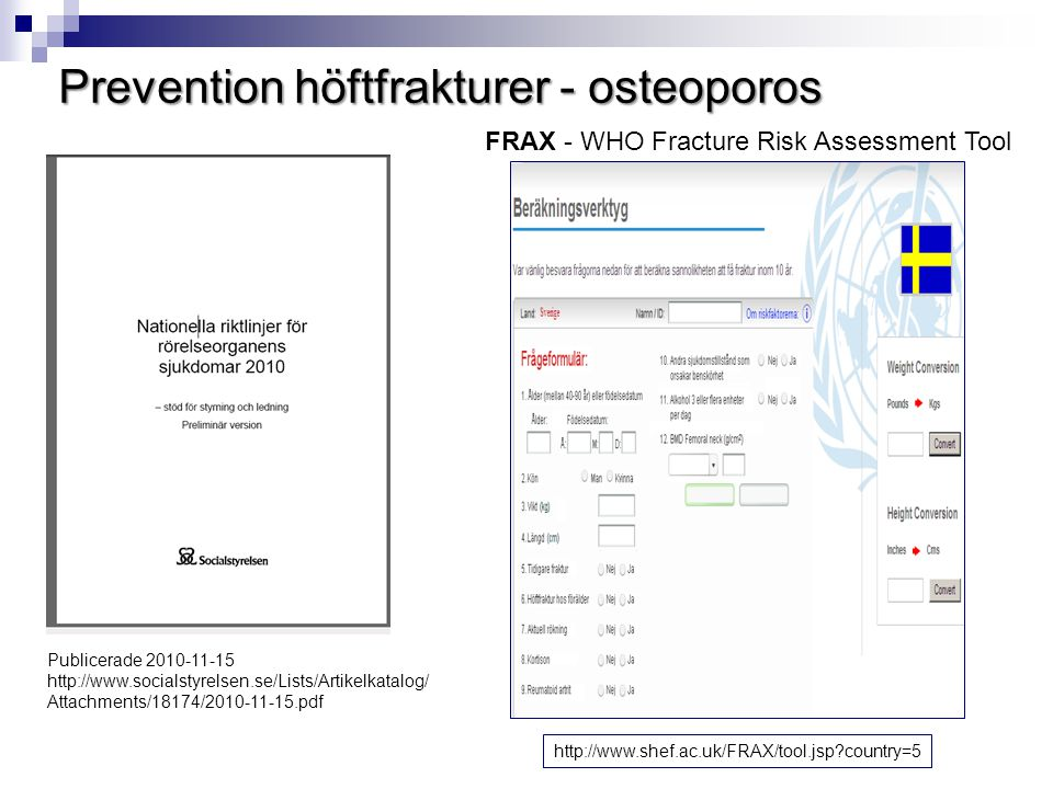 Prevention höftfrakturer - osteoporos Publicerade 2010-11-15 http://www.socialstyrelsen.se/Lists/Artikelkatalog/ Attachments/18174/2010-11-15.pdf http