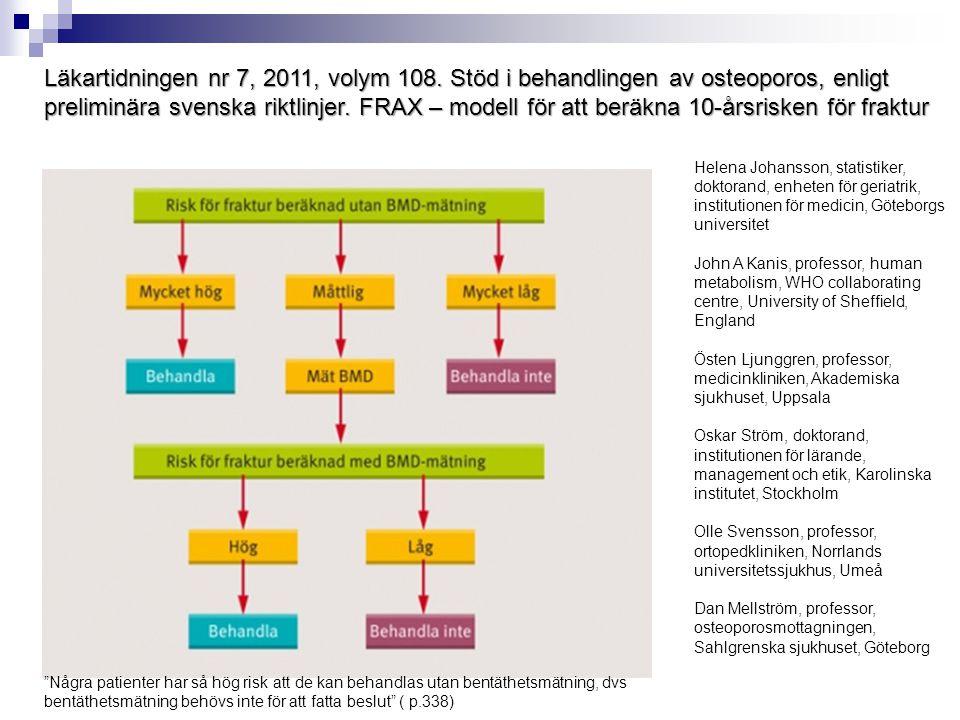 Läkartidningen nr 7, 2011, volym 108. Stöd i behandlingen av osteoporos, enligt preliminära svenska riktlinjer. FRAX – modell för att beräkna 10-årsri
