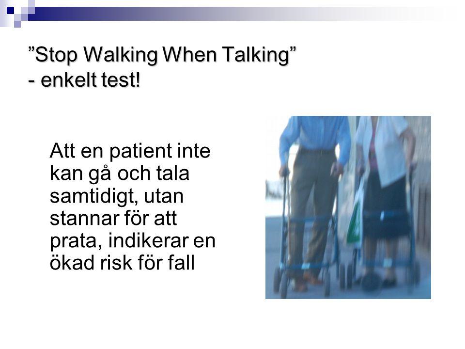 """""""Stop Walking When Talking"""" - enkelt test! Att en patient inte kan gå och tala samtidigt, utan stannar för att prata, indikerar en ökad risk för fall"""