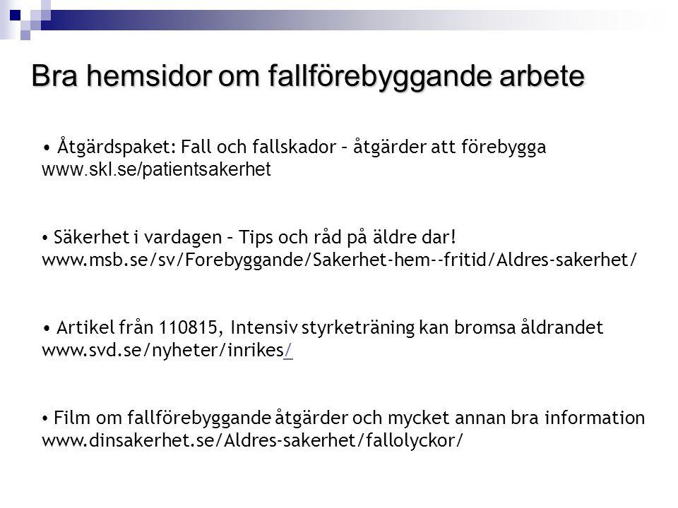 Bra hemsidor om fallförebyggande arbete • Åtgärdspaket: Fall och fallskador – åtgärder att förebygga www.skl.se/patientsakerhet • Säkerhet i vardagen