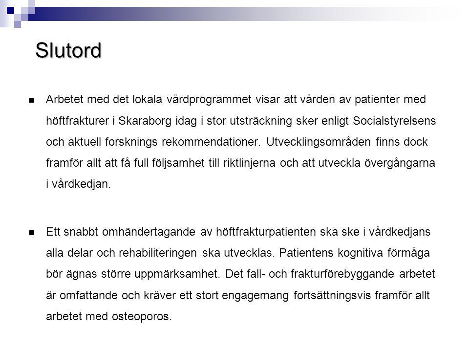 Slutord  Arbetet med det lokala vårdprogrammet visar att vården av patienter med höftfrakturer i Skaraborg idag i stor utsträckning sker enligt Socia