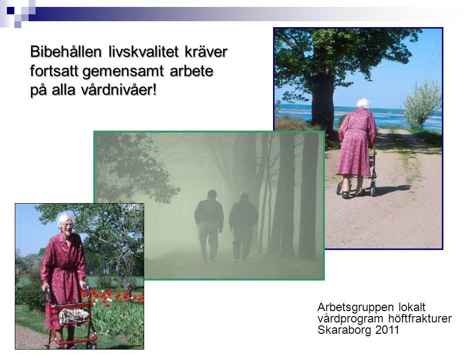 Bibehållen livskvalitet kräver fortsatt gemensamt arbete på alla vårdnivåer! Arbetsgruppen lokalt vårdprogram höftfrakturer Skaraborg 2011