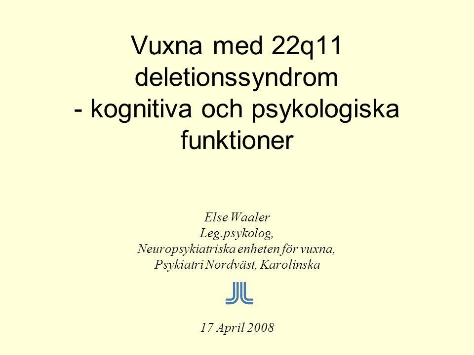 Vuxna med 22q11 deletionssyndrom - kognitiva och psykologiska funktioner Else Waaler Leg.psykolog, Neuropsykiatriska enheten för vuxna, Psykiatri Nord