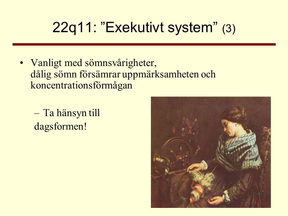 """22q11: """"Exekutivt system"""" (3) •Vanligt med sömnsvårigheter, dålig sömn försämrar uppmärksamheten och koncentrationsförmågan –Ta hänsyn till dagsformen"""
