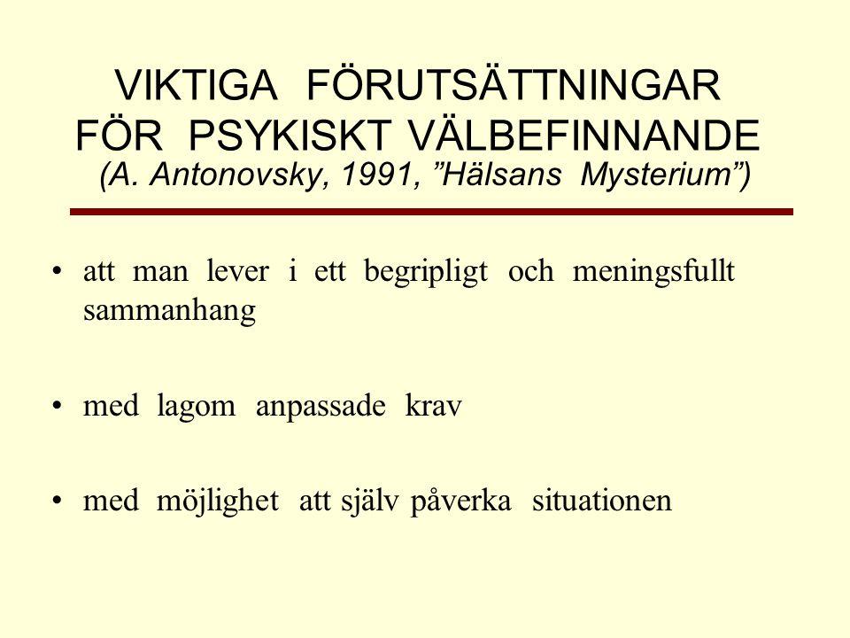 """VIKTIGA FÖRUTSÄTTNINGAR FÖR PSYKISKT VÄLBEFINNANDE (A. Antonovsky, 1991, """"Hälsans Mysterium"""") •att man lever i ett begripligt och meningsfullt sammanh"""
