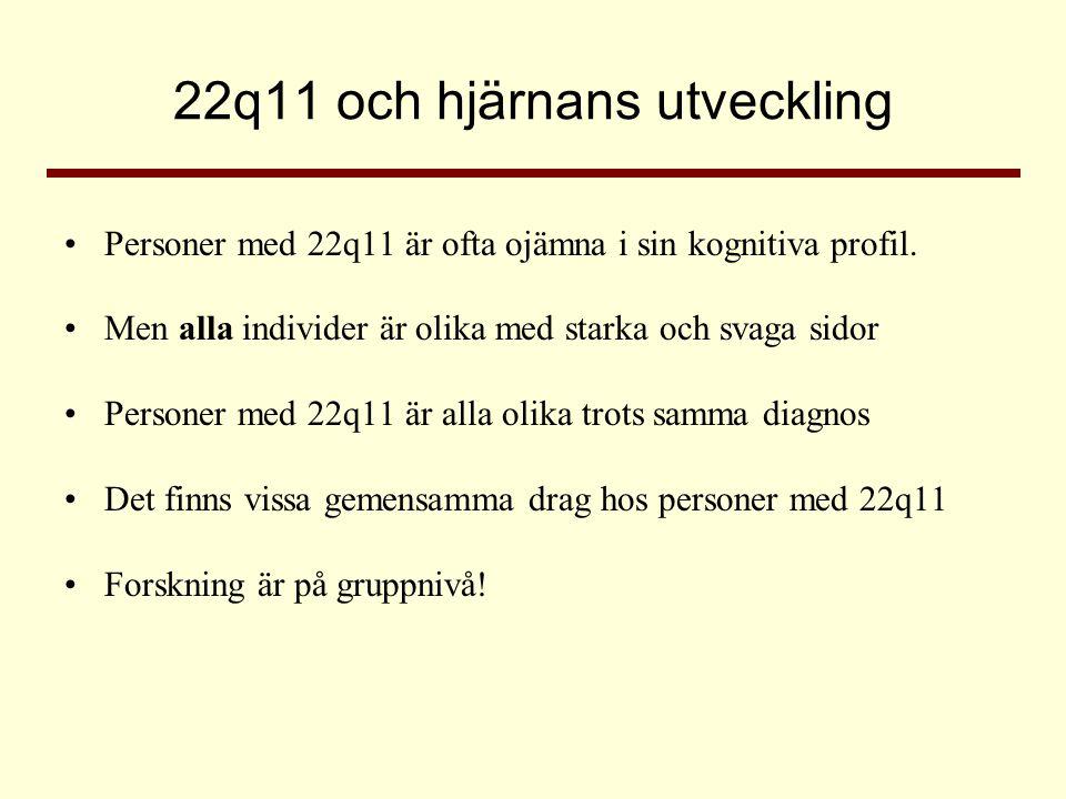 22q11 och hjärnans utveckling •Personer med 22q11 är ofta ojämna i sin kognitiva profil. •Men alla individer är olika med starka och svaga sidor •Pers