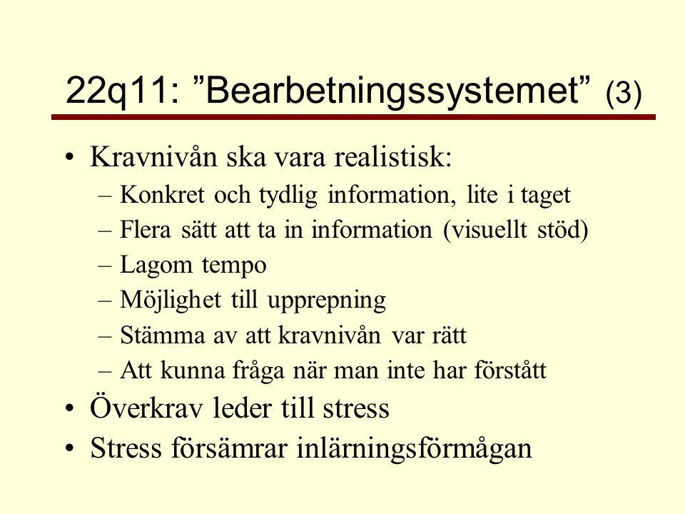 """22q11: """"Bearbetningssystemet"""" (3) •Kravnivån ska vara realistisk: –Konkret och tydlig information, lite i taget –Flera sätt att ta in information (vis"""