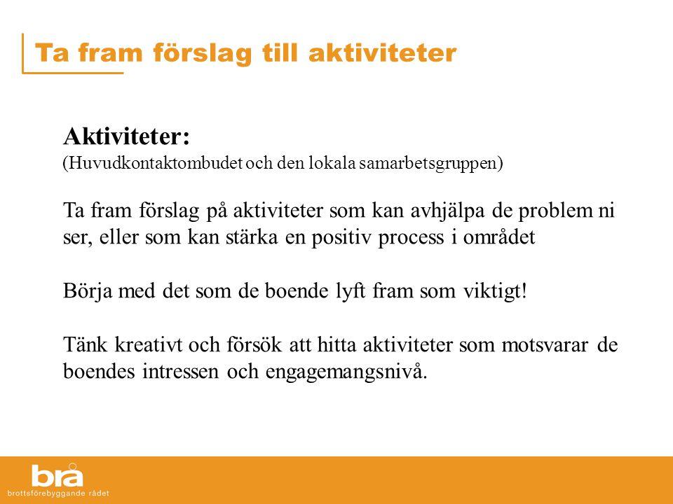 Ta fram förslag till aktiviteter Aktiviteter: (Huvudkontaktombudet och den lokala samarbetsgruppen) Ta fram förslag på aktiviteter som kan avhjälpa de