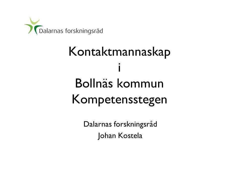 Kontaktmannaskap i Bollnäs kommun Kompetensstegen Dalarnas forskningsråd Johan Kostela