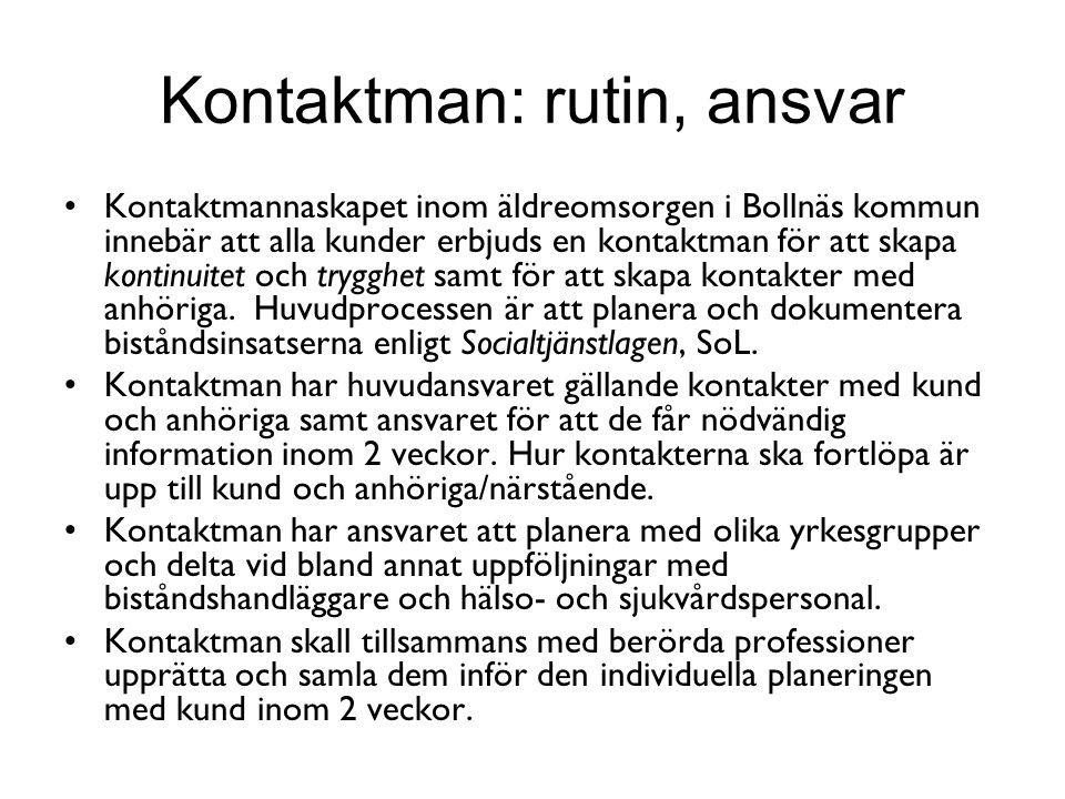 Kontaktman: rutin, ansvar •Kontaktmannaskapet inom äldreomsorgen i Bollnäs kommun innebär att alla kunder erbjuds en kontaktman för att skapa kontinui