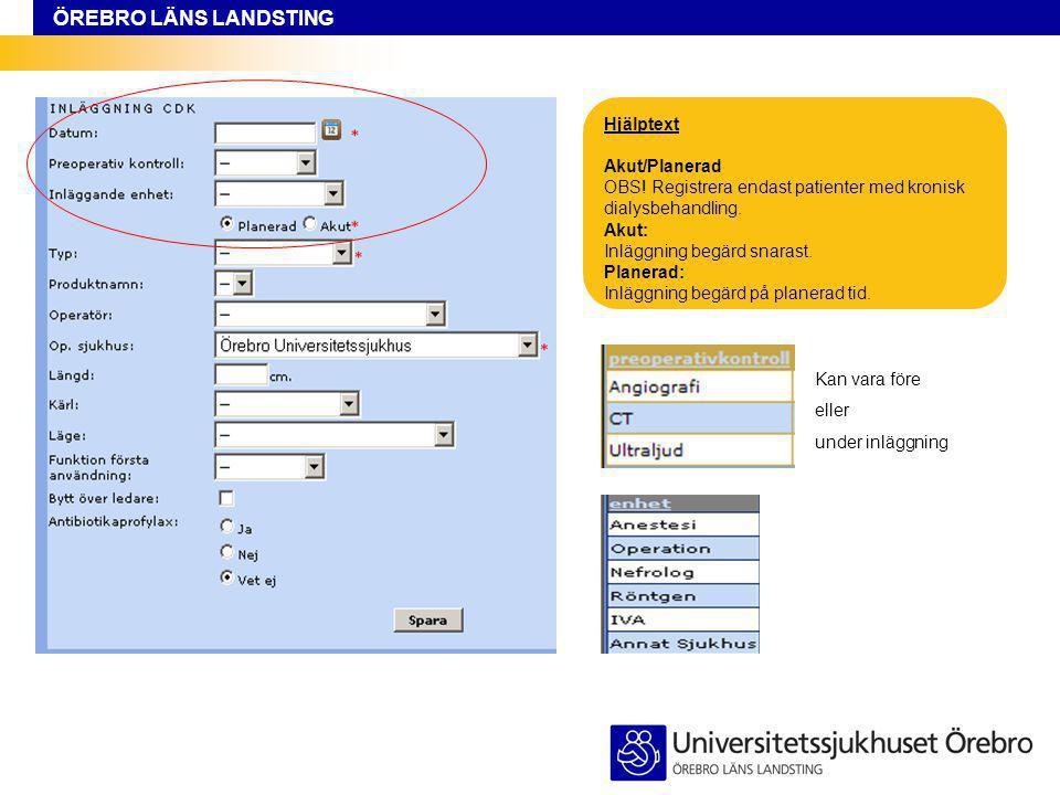 Hjälptext Akut/Planerad OBS! Registrera endast patienter med kronisk dialysbehandling. Akut: Inläggning begärd snarast. Planerad: Inläggning begärd på