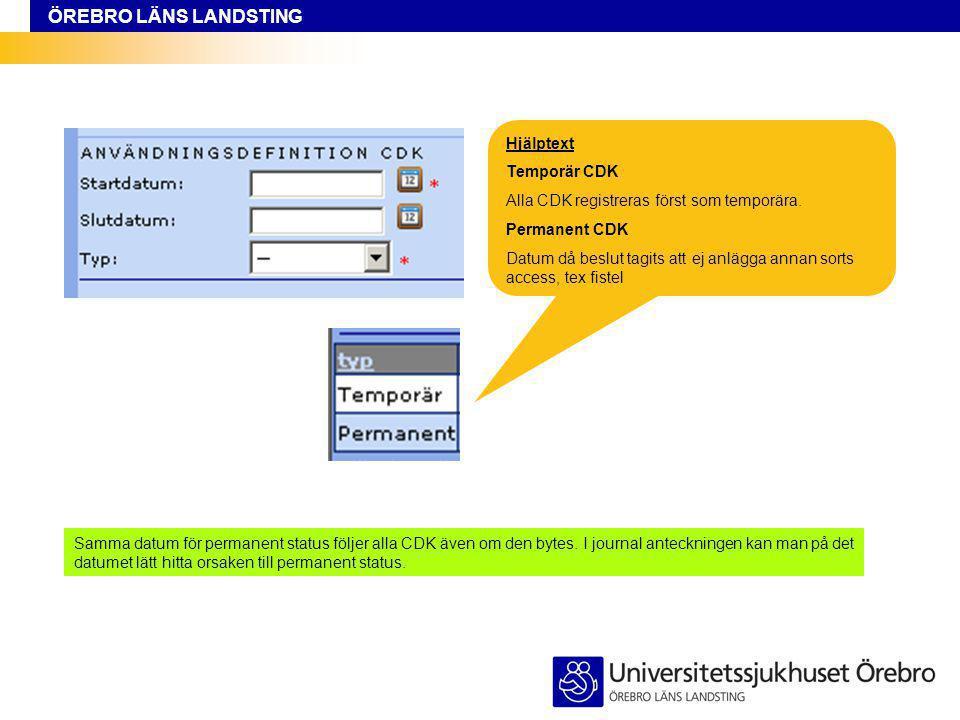 ÖREBRO LÄNS LANDSTING Hjälptext Temporär CDK Alla CDK registreras först som temporära. Permanent CDK Datum då beslut tagits att ej anlägga annan sorts