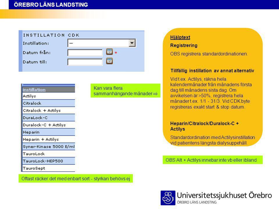 ÖREBRO LÄNS LANDSTING Hjälptext Registrering OBS registrera standardordinationen. Tillfällig instillation av annat alternativ Vid t.ex. Actilys, räkna
