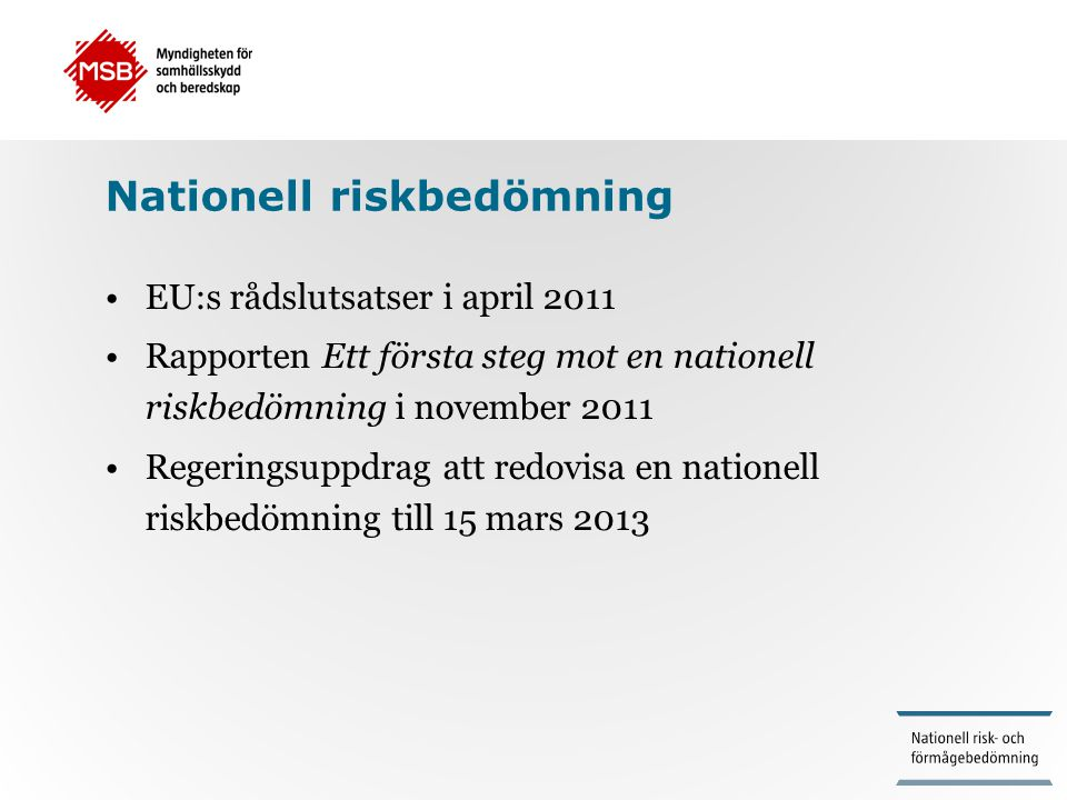 Nationell riskbedömning •EU:s rådslutsatser i april 2011 •Rapporten Ett första steg mot en nationell riskbedömning i november 2011 •Regeringsuppdrag a