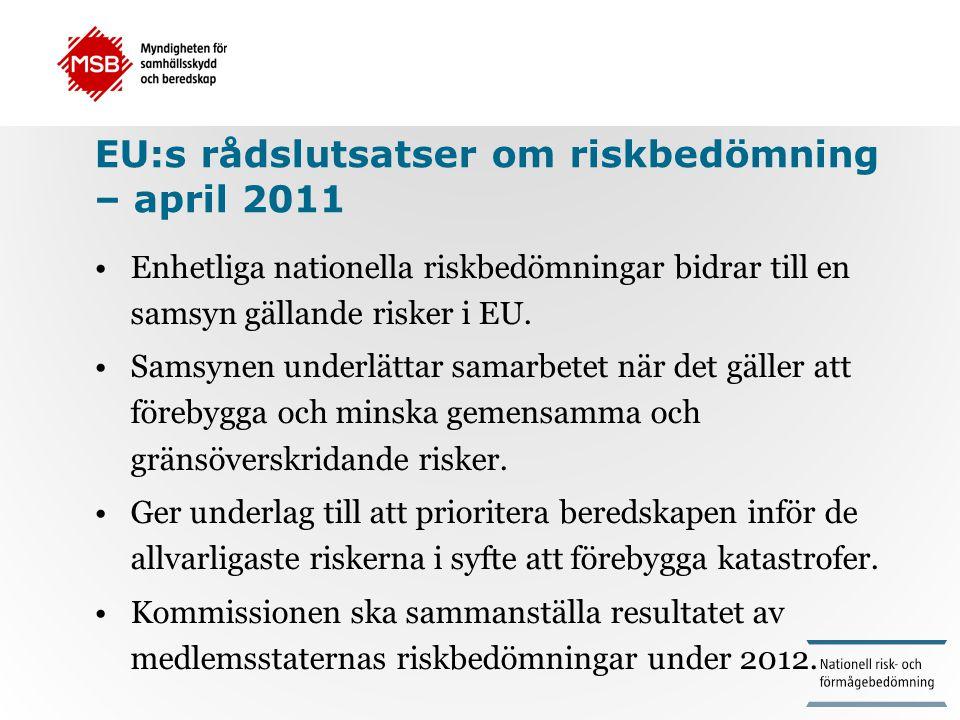 EU:s rådslutsatser om riskbedömning – april 2011 •Enhetliga nationella riskbedömningar bidrar till en samsyn gällande risker i EU. •Samsynen underlätt