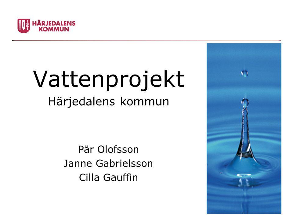 Vattenprojekt Härjedalens kommun Pär Olofsson Janne Gabrielsson Cilla Gauffin