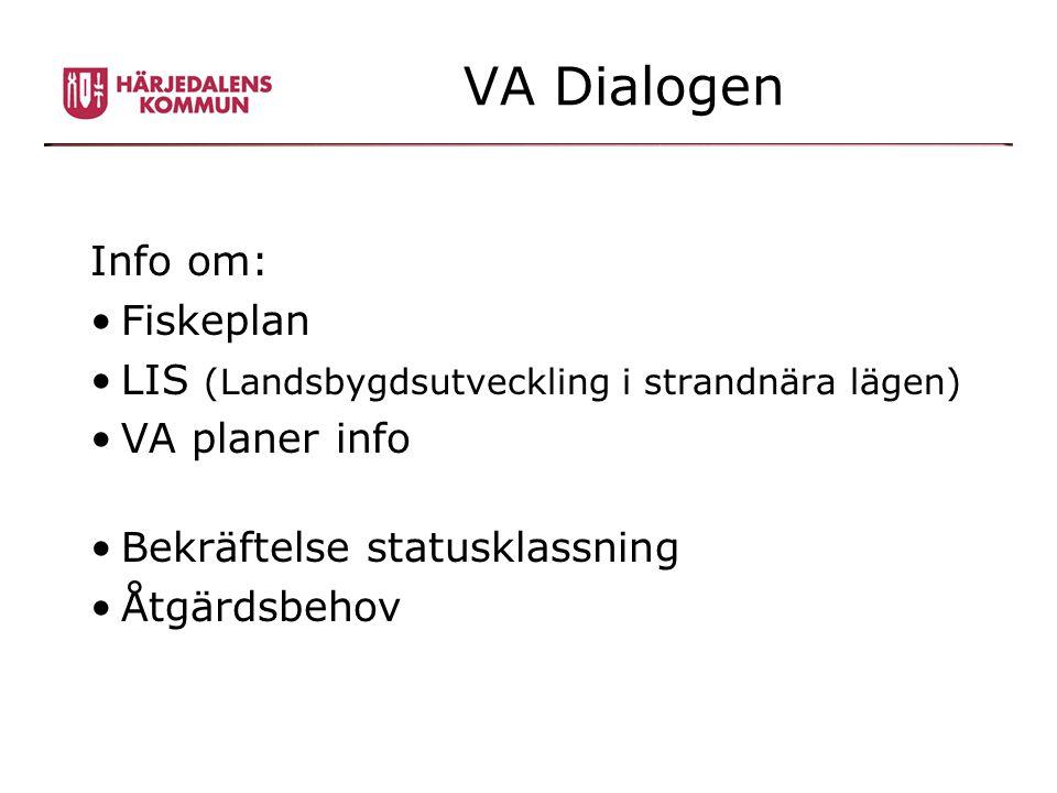 VA Dialogen Info om: •Fiskeplan •LIS (Landsbygdsutveckling i strandnära lägen) •VA planer info •Bekräftelse statusklassning •Åtgärdsbehov