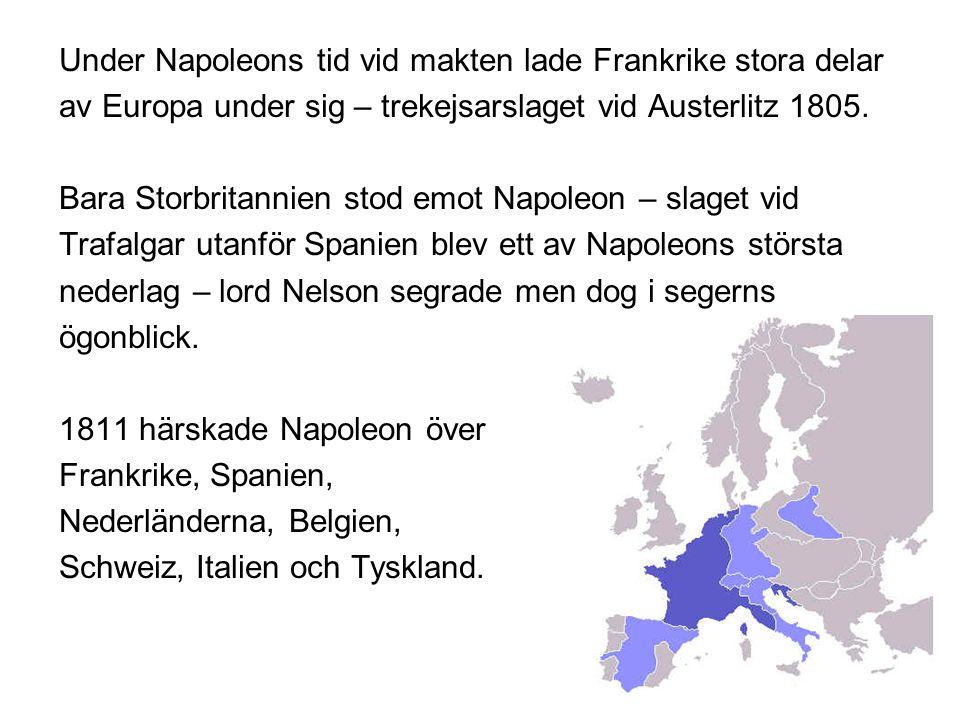 Under Napoleons tid vid makten lade Frankrike stora delar av Europa under sig – trekejsarslaget vid Austerlitz 1805.