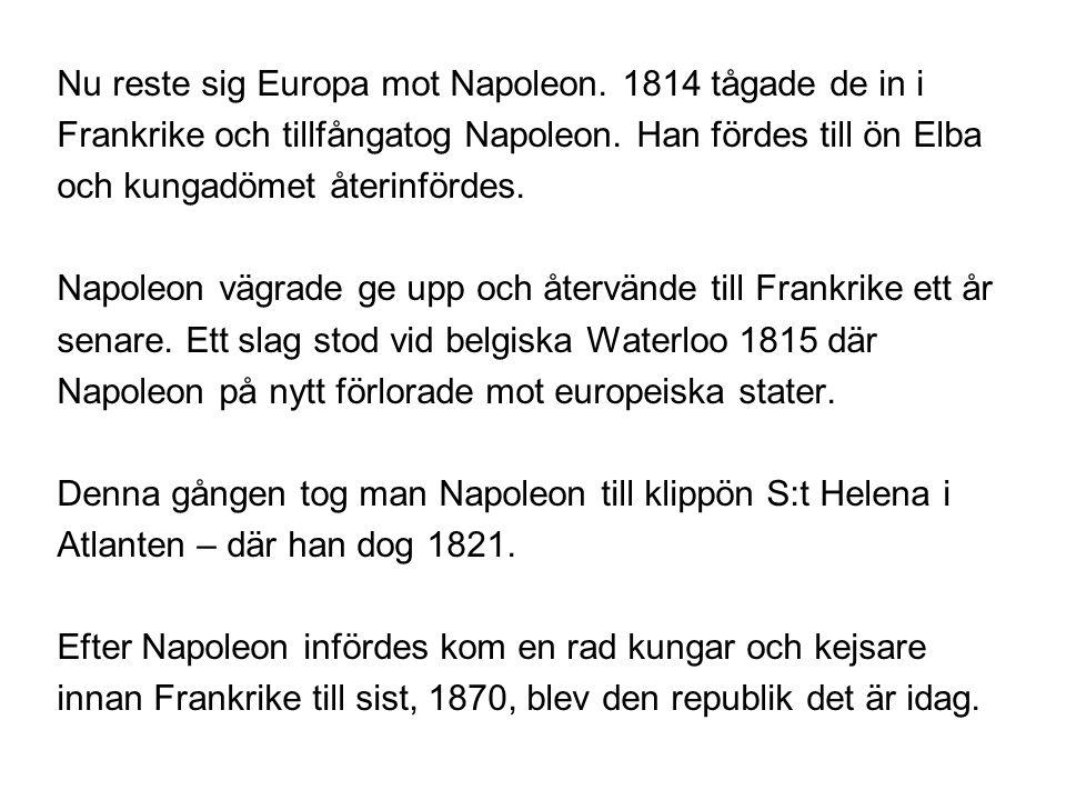 Nu reste sig Europa mot Napoleon.1814 tågade de in i Frankrike och tillfångatog Napoleon.