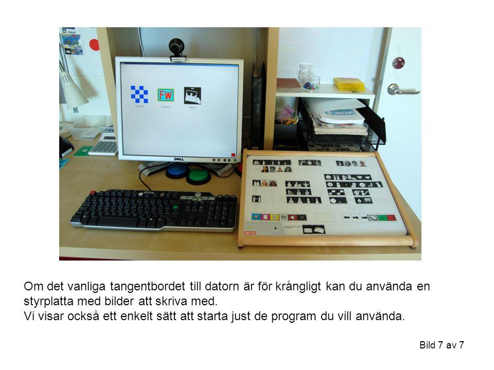 Bild 7 av 7 Om det vanliga tangentbordet till datorn är för krångligt kan du använda en styrplatta med bilder att skriva med. Vi visar också ett enkel
