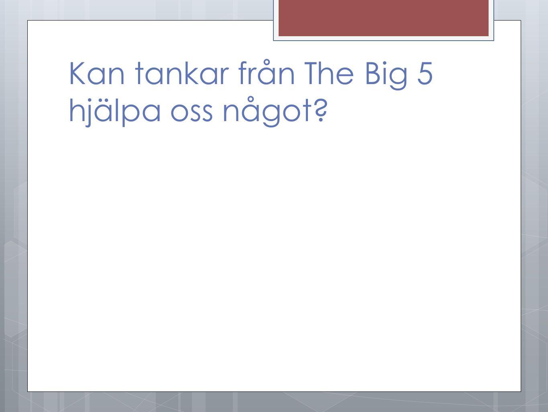 Kan tankar från The Big 5 hjälpa oss något?
