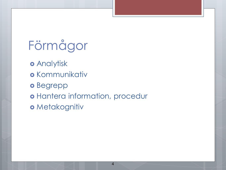 Förmågor  Analytisk  Kommunikativ  Begrepp  Hantera information, procedur  Metakognitiv 4
