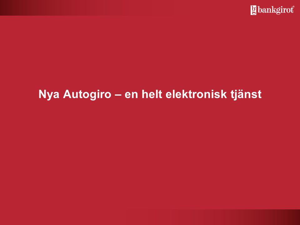 Nya Autogiro Bakgrund Autogiro  Har funnits sedan 1965  Dagens Autogiro togs i drift 1992  Två tjänster, Autogiro Privat och Autogiro Företag  Idag finns det över 14 000 aktiva bankgironummer