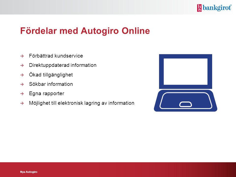 Nya Autogiro Fördelar med Autogiro Online  Förbättrad kundservice  Direktuppdaterad information  Ökad tillgänglighet  Sökbar information  Egna ra