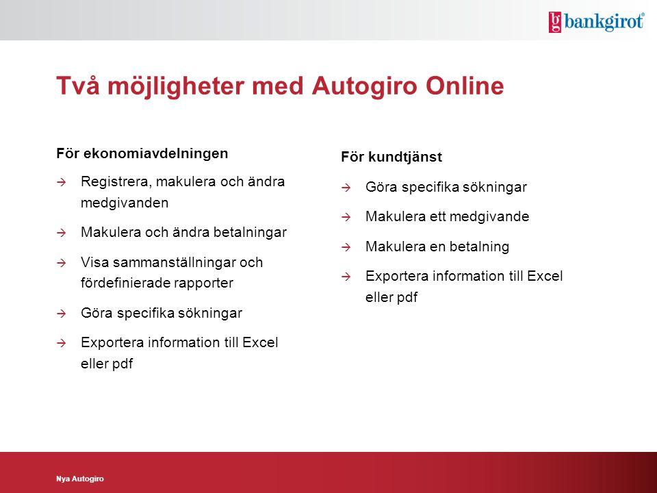 Nya Autogiro Två möjligheter med Autogiro Online För ekonomiavdelningen  Registrera, makulera och ändra medgivanden  Makulera och ändra betalningar