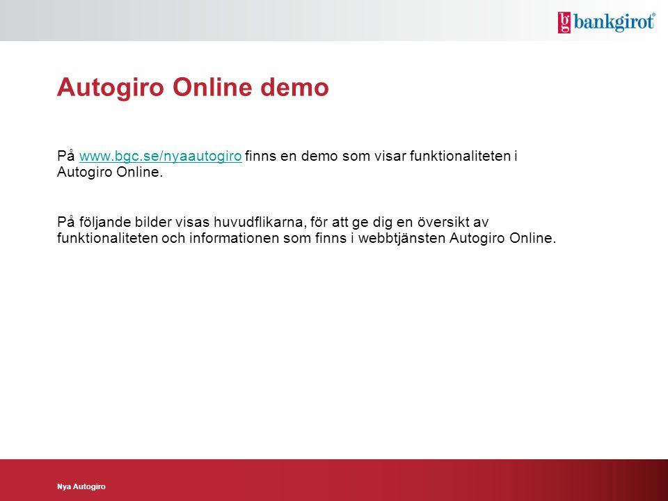 Nya Autogiro Autogiro Online demo På www.bgc.se/nyaautogiro finns en demo som visar funktionaliteten i Autogiro Online.www.bgc.se/nyaautogiro På följa