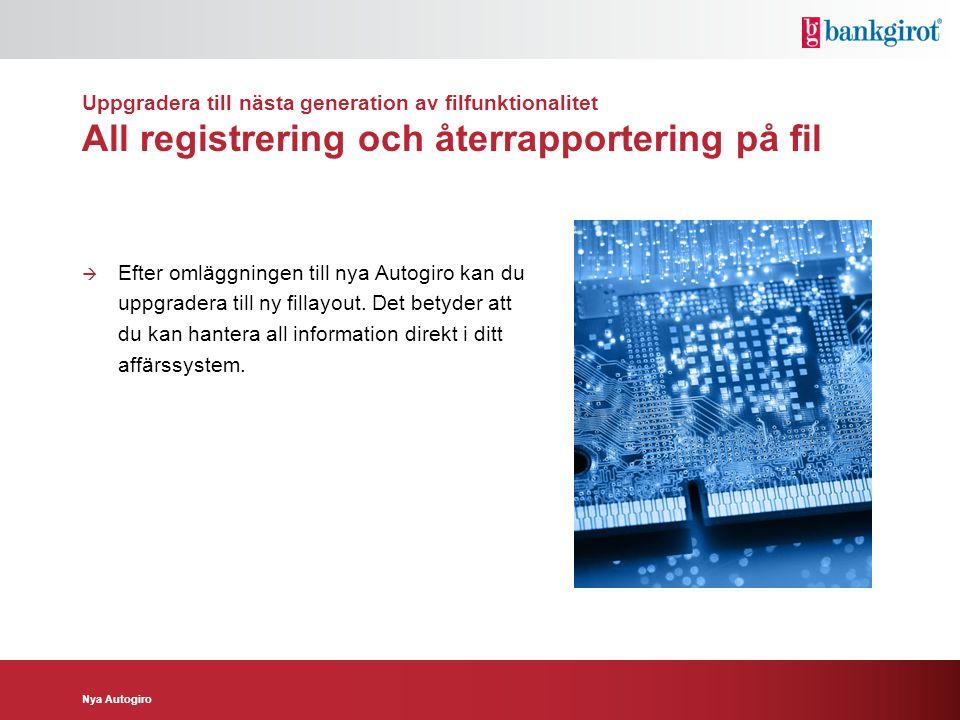Uppgradera till nästa generation av filfunktionalitet All registrering och återrapportering på fil  Efter omläggningen till nya Autogiro kan du uppgr