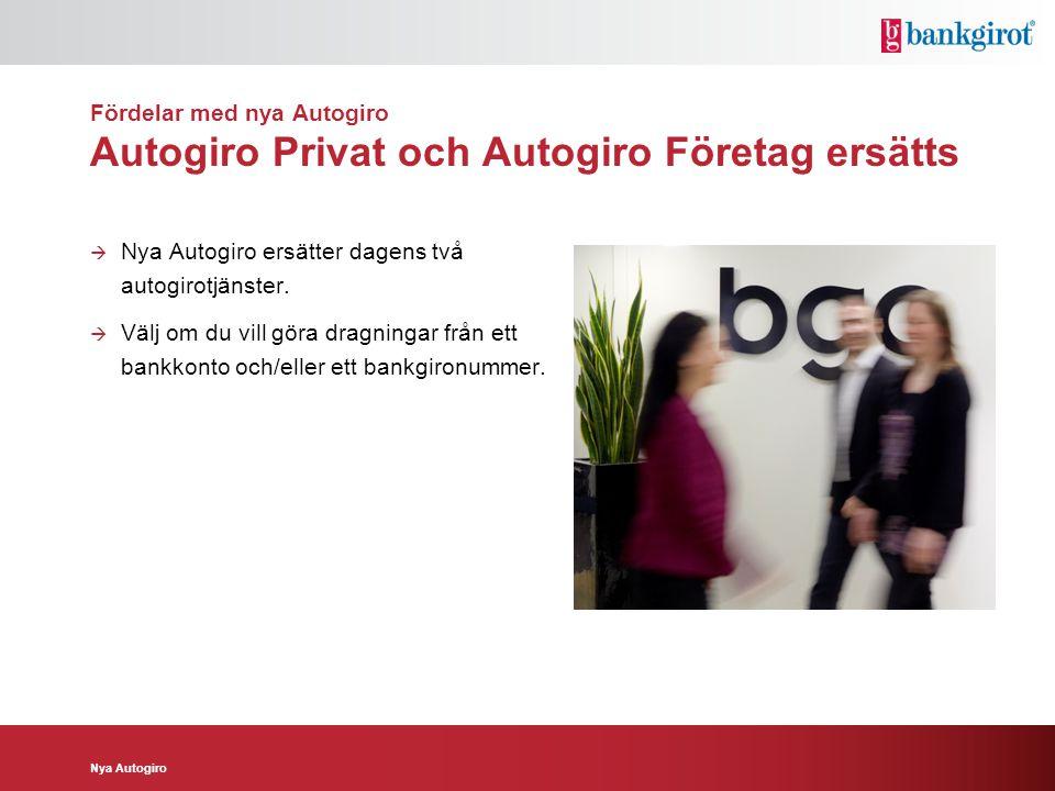 Nya Autogiro Fördelar med nya Autogiro All information på fil eller i webbtjänst Dagens Autogiro  Hantering via fil och på papper Nya Autogiro  Hantering på fil i befintlig eller ny fillayout.
