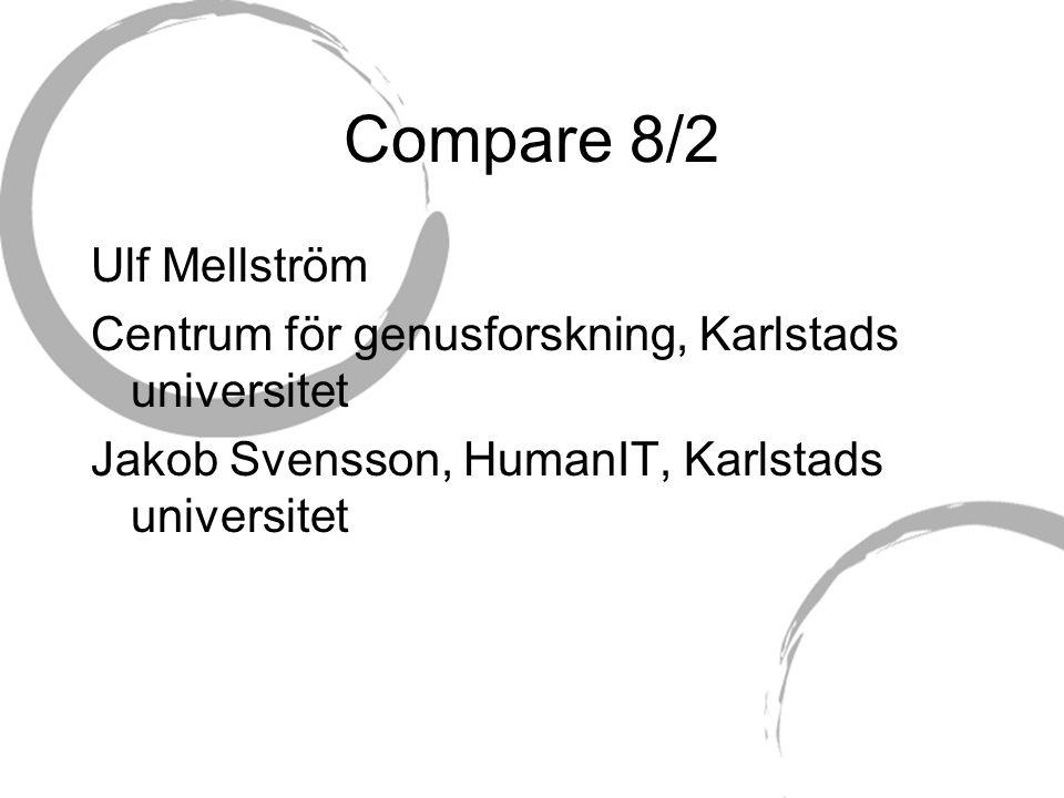 Compare 8/2 Ulf Mellström Centrum för genusforskning, Karlstads universitet Jakob Svensson, HumanIT, Karlstads universitet
