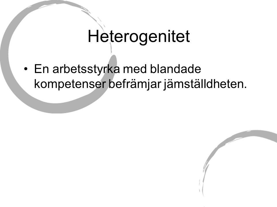 Heterogenitet •En arbetsstyrka med blandade kompetenser befrämjar jämställdheten.