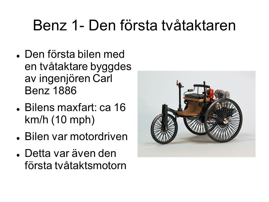 Benz 1- Den första tvåtaktaren  Den första bilen med en tvåtaktare byggdes av ingenjören Carl Benz 1886  Bilens maxfart: ca 16 km/h (10 mph)  Bilen
