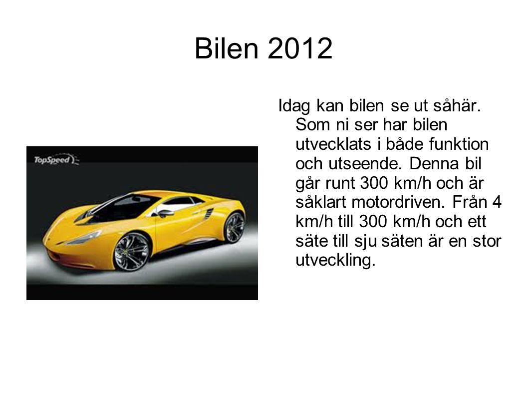 Bilen 2012 Idag kan bilen se ut såhär. Som ni ser har bilen utvecklats i både funktion och utseende. Denna bil går runt 300 km/h och är såklart motord