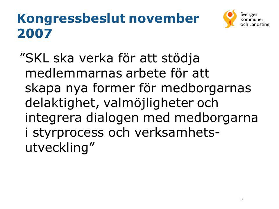 """2 Kongressbeslut november 2007 """"SKL ska verka för att stödja medlemmarnas arbete för att skapa nya former för medborgarnas delaktighet, valmöjligheter"""