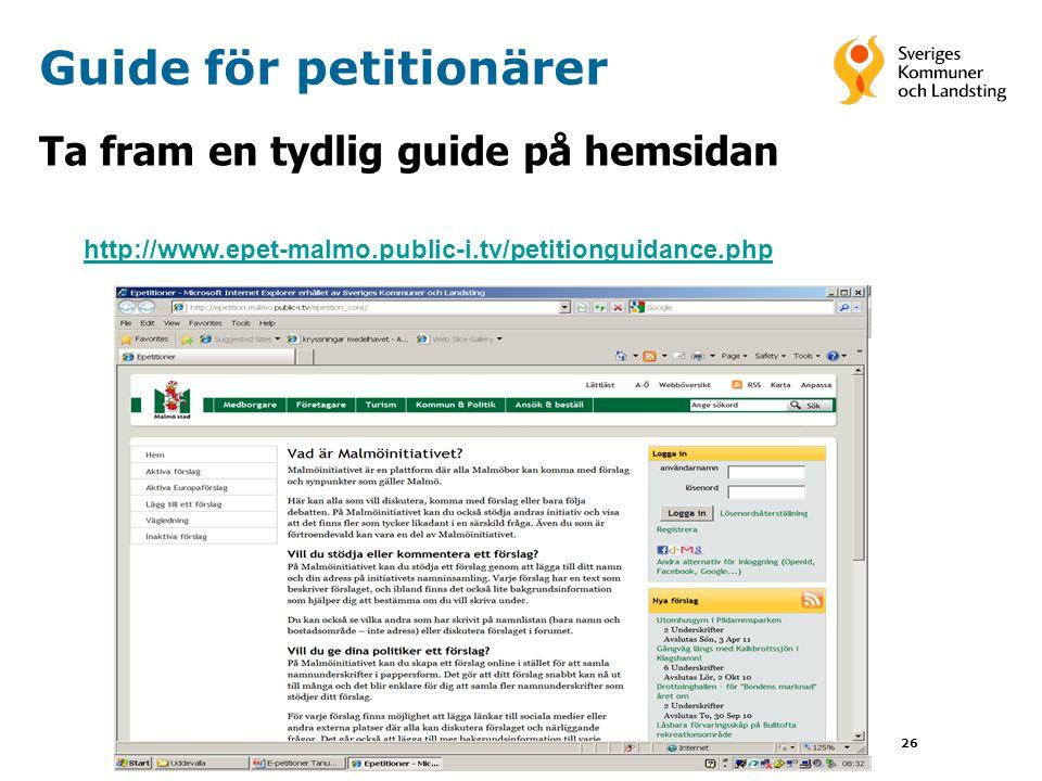 26 Ta fram en tydlig guide på hemsidan Guide för petitionärer http://www.epet-malmo.public-i.tv/petitionguidance.php