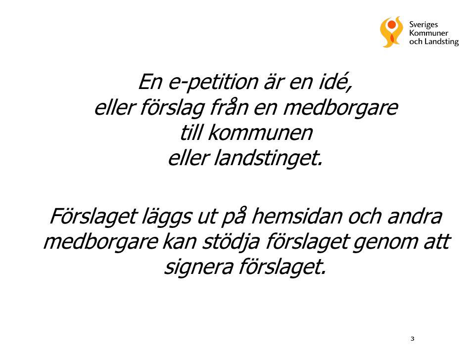 3 En e-petition är en idé, eller förslag från en medborgare till kommunen eller landstinget. Förslaget läggs ut på hemsidan och andra medborgare kan s