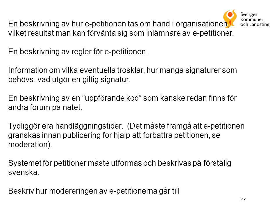 32 En beskrivning av hur e-petitionen tas om hand i organisationen, vilket resultat man kan förvänta sig som inlämnare av e-petitioner. En beskrivning