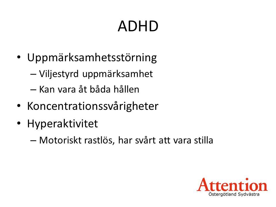 ADHD • Uppmärksamhetsstörning – Viljestyrd uppmärksamhet – Kan vara åt båda hållen • Koncentrationssvårigheter • Hyperaktivitet – Motoriskt rastlös, har svårt att vara stilla