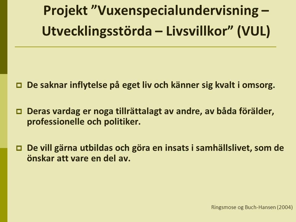 Projekt Vuxenspecialundervisning – Utvecklingsstörda – Livsvillkor (VUL)  De saknar inflytelse på eget liv och känner sig kvalt i omsorg.