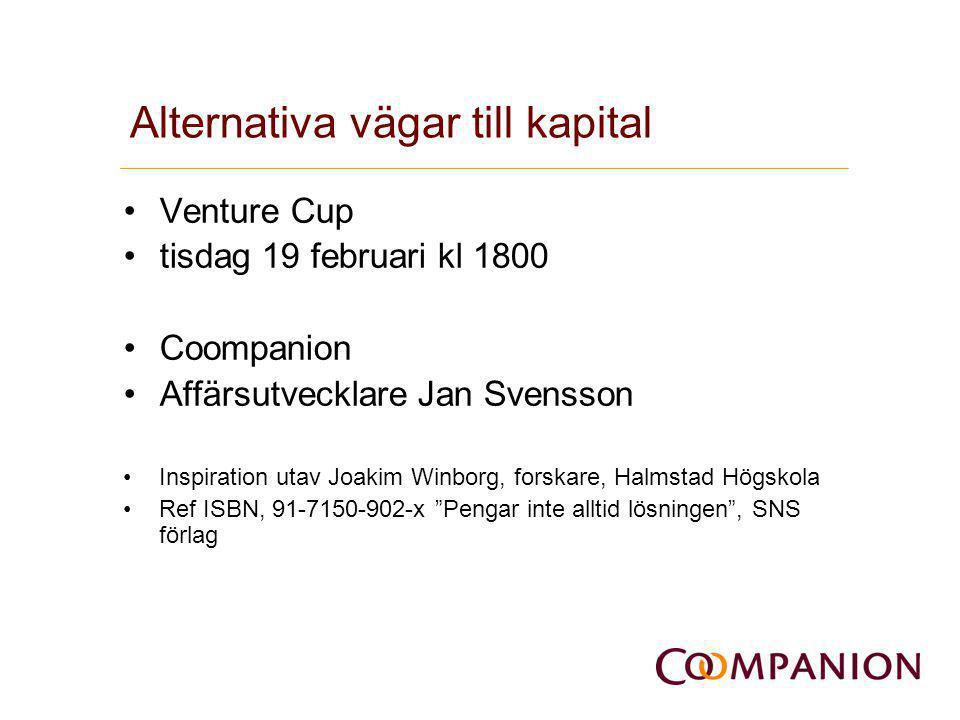 Alternativa vägar till kapital •Venture Cup •tisdag 19 februari kl 1800 •Coompanion •Affärsutvecklare Jan Svensson •Inspiration utav Joakim Winborg, f