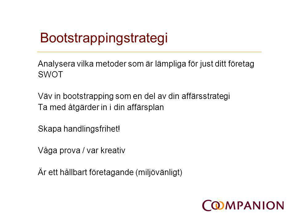 Bootstrappingstrategi Analysera vilka metoder som är lämpliga för just ditt företag SWOT Väv in bootstrapping som en del av din affärsstrategi Ta med