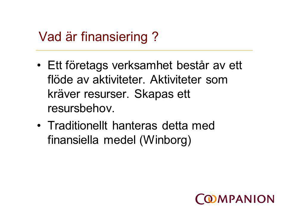 Vad är finansiering ? •Ett företags verksamhet består av ett flöde av aktiviteter. Aktiviteter som kräver resurser. Skapas ett resursbehov. •Tradition