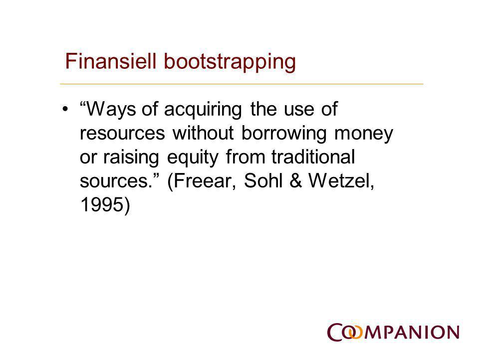 Finansiell bootstrapping •Bootstrap = Stövelstropp på ridstövel (för att få på sig tight stövel).