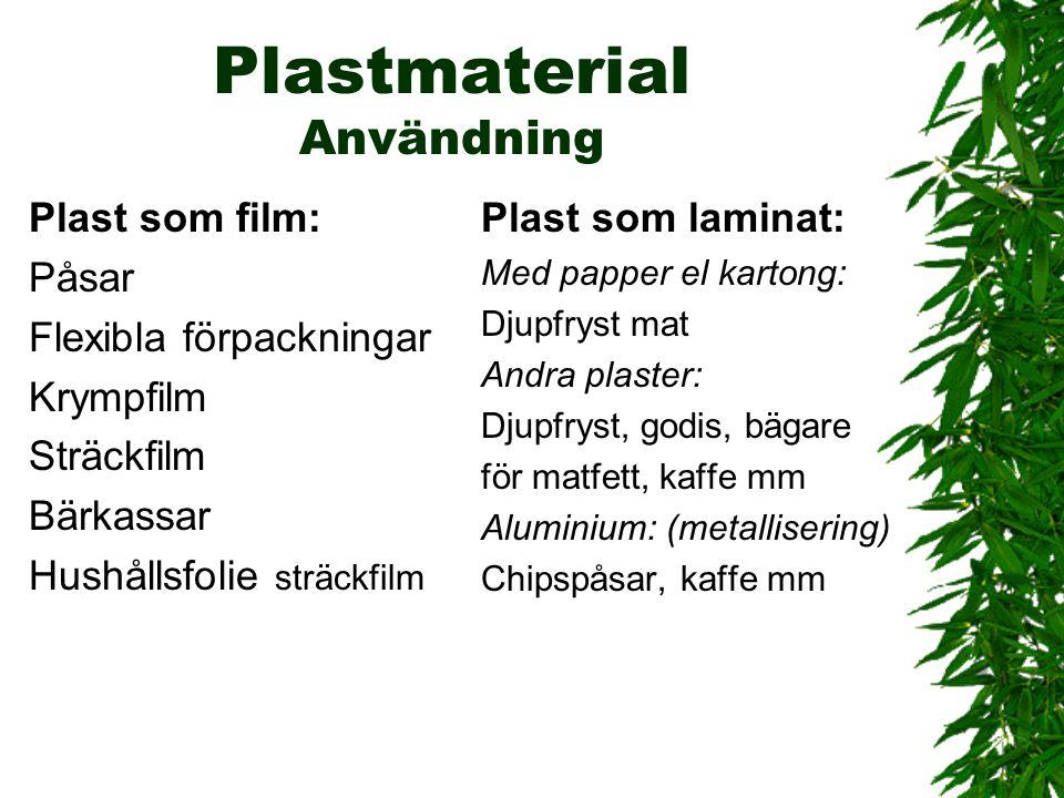 Plastmaterial Användning Plast som film: Påsar Flexibla förpackningar Krympfilm Sträckfilm Bärkassar Hushållsfolie sträckfilm Plast som laminat: Med p
